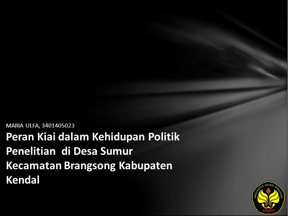 MARIA ULFA, 3401405023 Peran Kiai dalam Kehidupan Politik Penelitian di Desa Sumur Kecamatan Brangsong Kabupaten Kendal