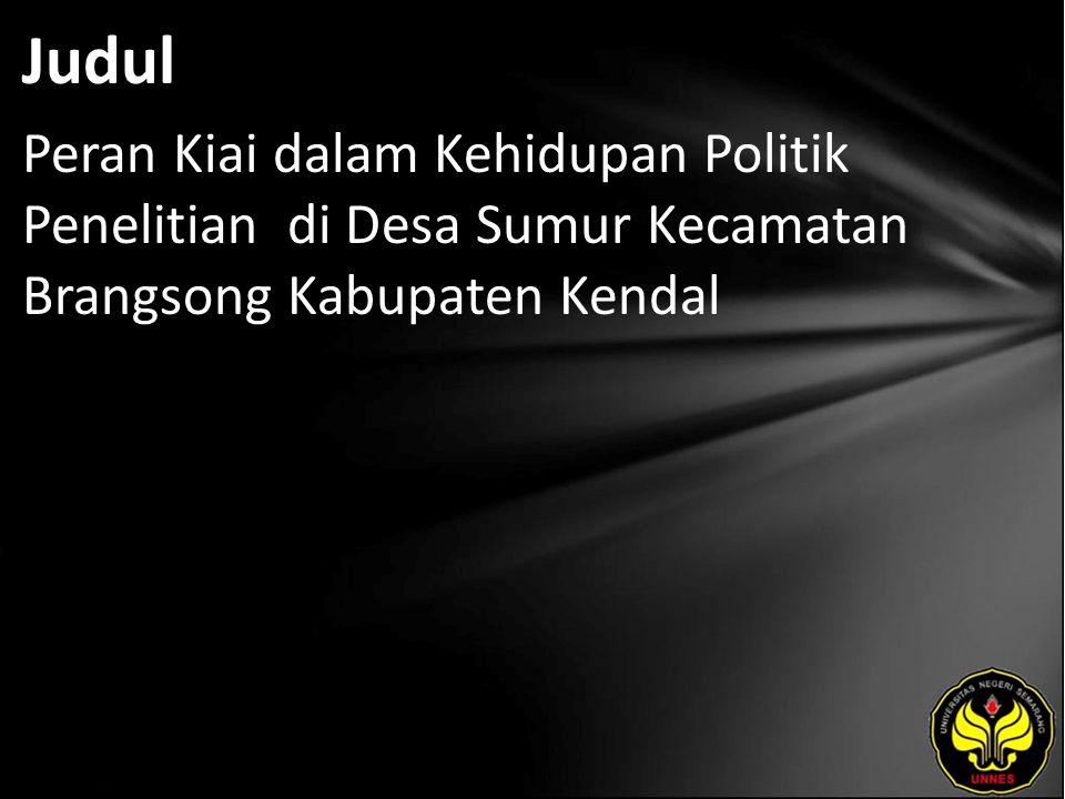 Judul Peran Kiai dalam Kehidupan Politik Penelitian di Desa Sumur Kecamatan Brangsong Kabupaten Kendal