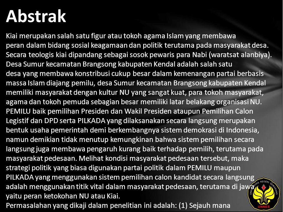 Abstrak Kiai merupakan salah satu figur atau tokoh agama Islam yang membawa peran dalam bidang sosial keagamaan dan politik terutama pada masyarakat desa.