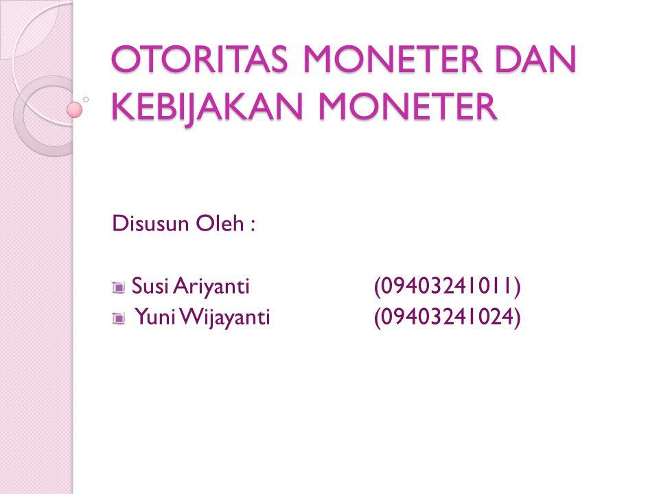 OTORITAS MONETER DAN KEBIJAKAN MONETER Disusun Oleh : Susi Ariyanti(09403241011) Yuni Wijayanti(09403241024)