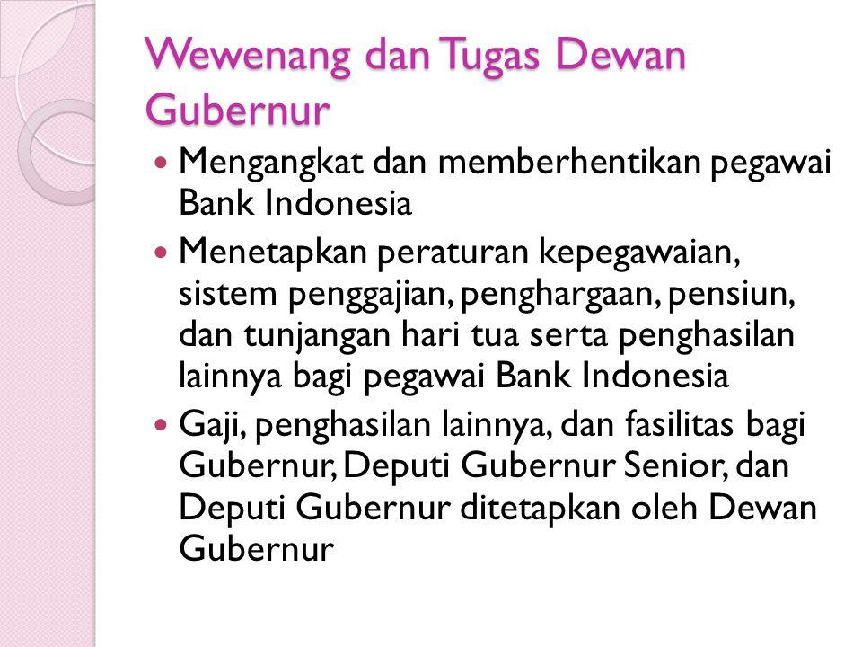 Wewenang dan Tugas Dewan Gubernur Mengangkat dan memberhentikan pegawai Bank Indonesia Menetapkan peraturan kepegawaian, sistem penggajian, penghargaa