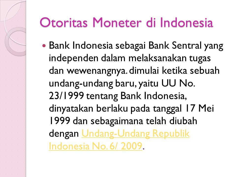 Otoritas Moneter di Indonesia Bank Indonesia sebagai Bank Sentral yang independen dalam melaksanakan tugas dan wewenangnya. dimulai ketika sebuah unda