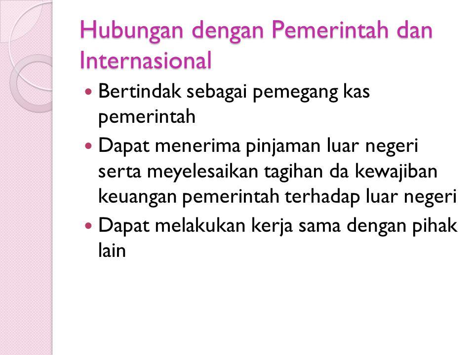 Hubungan dengan Pemerintah dan Internasional Bertindak sebagai pemegang kas pemerintah Dapat menerima pinjaman luar negeri serta meyelesaikan tagihan da kewajiban keuangan pemerintah terhadap luar negeri Dapat melakukan kerja sama dengan pihak lain