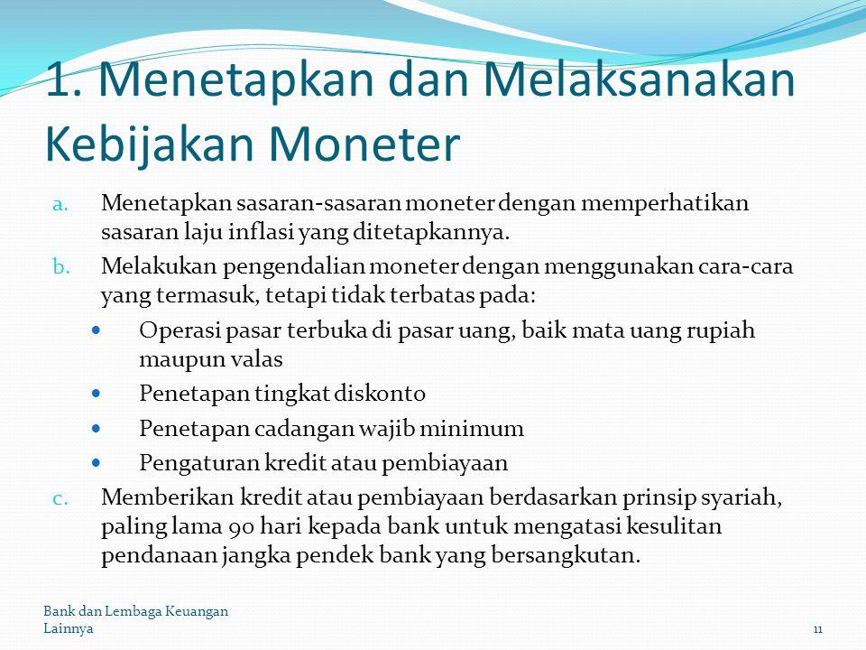 1. Menetapkan dan Melaksanakan Kebijakan Moneter a. Menetapkan sasaran-sasaran moneter dengan memperhatikan sasaran laju inflasi yang ditetapkannya. b