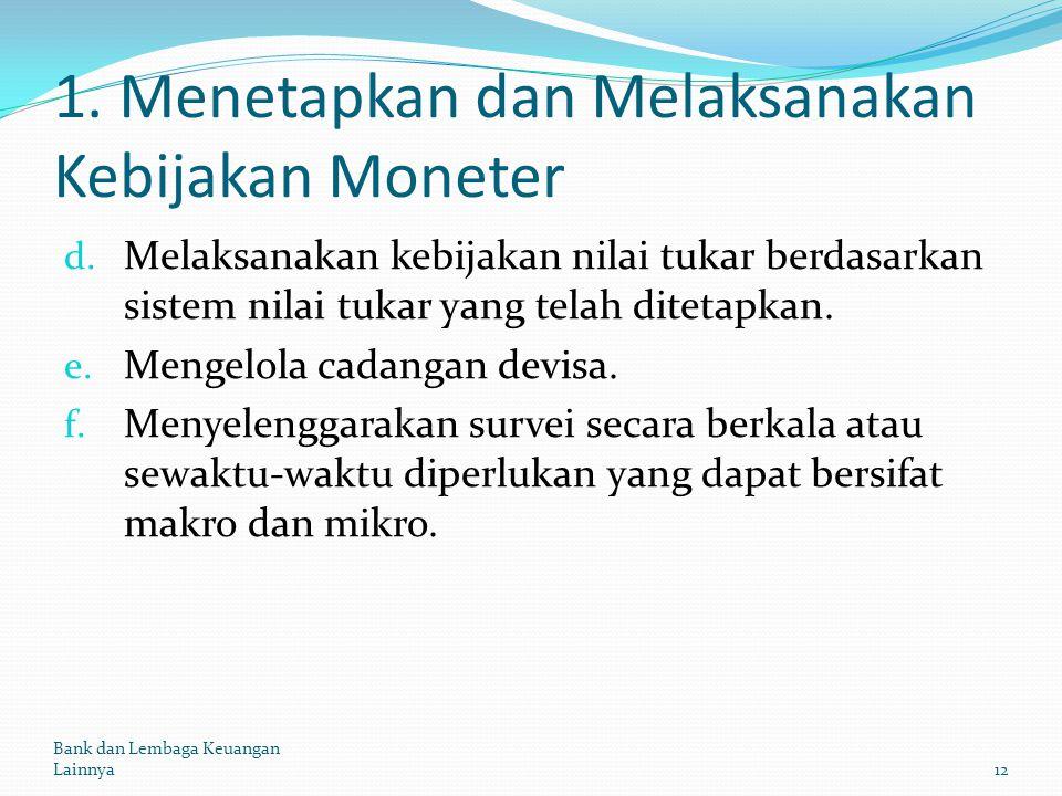 1. Menetapkan dan Melaksanakan Kebijakan Moneter d. Melaksanakan kebijakan nilai tukar berdasarkan sistem nilai tukar yang telah ditetapkan. e. Mengel