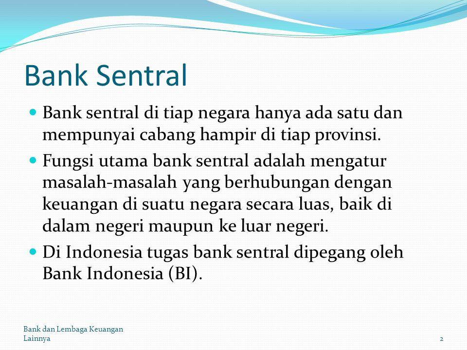 Bank Sentral Bank sentral di tiap negara hanya ada satu dan mempunyai cabang hampir di tiap provinsi. Fungsi utama bank sentral adalah mengatur masala