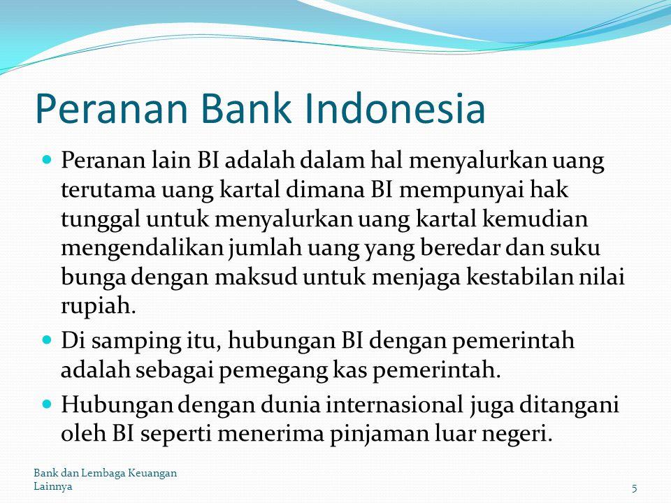 Peranan Bank Indonesia Peranan lain BI adalah dalam hal menyalurkan uang terutama uang kartal dimana BI mempunyai hak tunggal untuk menyalurkan uang k