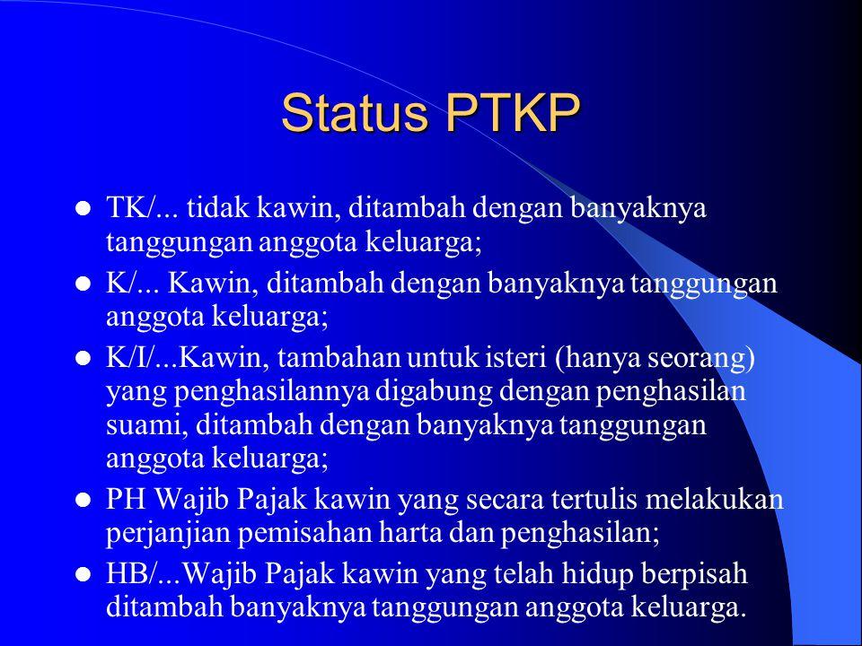 Status PTKP TK/... tidak kawin, ditambah dengan banyaknya tanggungan anggota keluarga; K/... Kawin, ditambah dengan banyaknya tanggungan anggota kelua