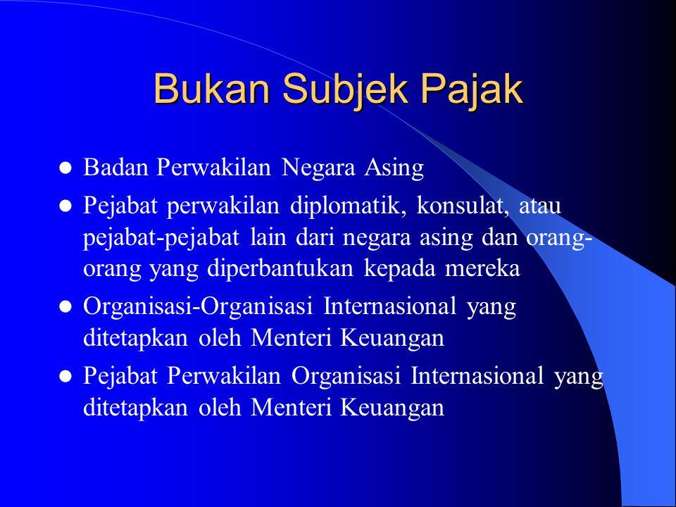 Bukan Subjek Pajak Badan Perwakilan Negara Asing Pejabat perwakilan diplomatik, konsulat, atau pejabat-pejabat lain dari negara asing dan orang- orang