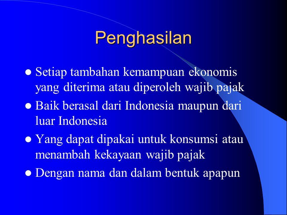 Penghasilan Setiap tambahan kemampuan ekonomis yang diterima atau diperoleh wajib pajak Baik berasal dari Indonesia maupun dari luar Indonesia Yang da