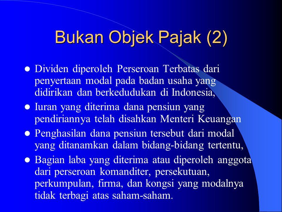 Bukan Objek Pajak (2) Dividen diperoleh Perseroan Terbatas dari penyertaan modal pada badan usaha yang didirikan dan berkedudukan di Indonesia, Iuran