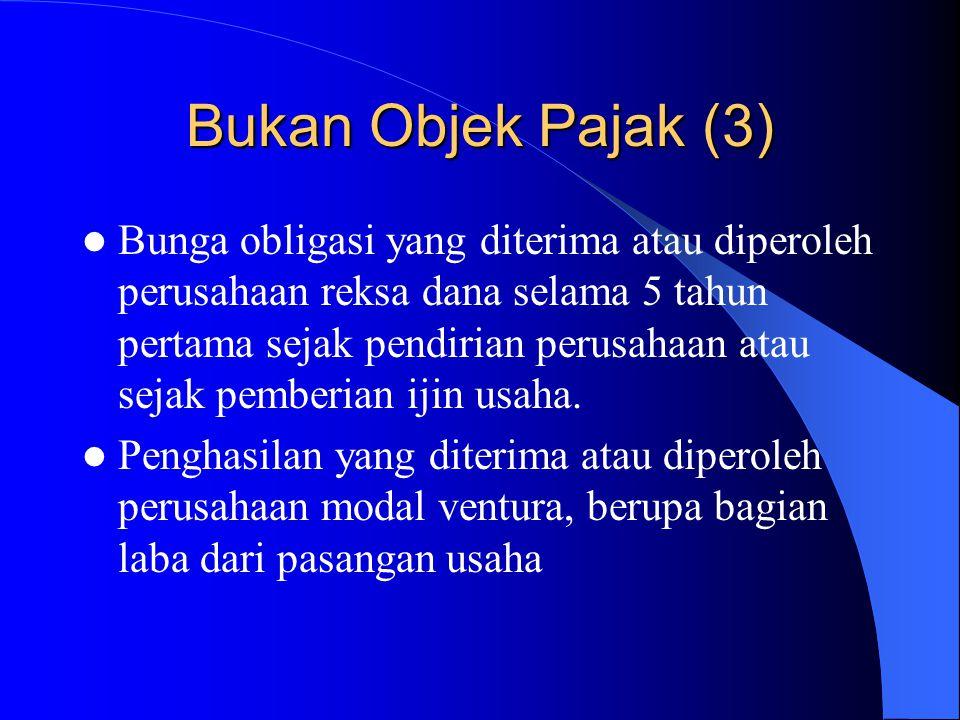 Bukan Objek Pajak (3) Bunga obligasi yang diterima atau diperoleh perusahaan reksa dana selama 5 tahun pertama sejak pendirian perusahaan atau sejak p