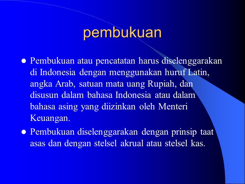 pembukuan Pembukuan atau pencatatan harus diselenggarakan di Indonesia dengan menggunakan huruf Latin, angka Arab, satuan mata uang Rupiah, dan disusu