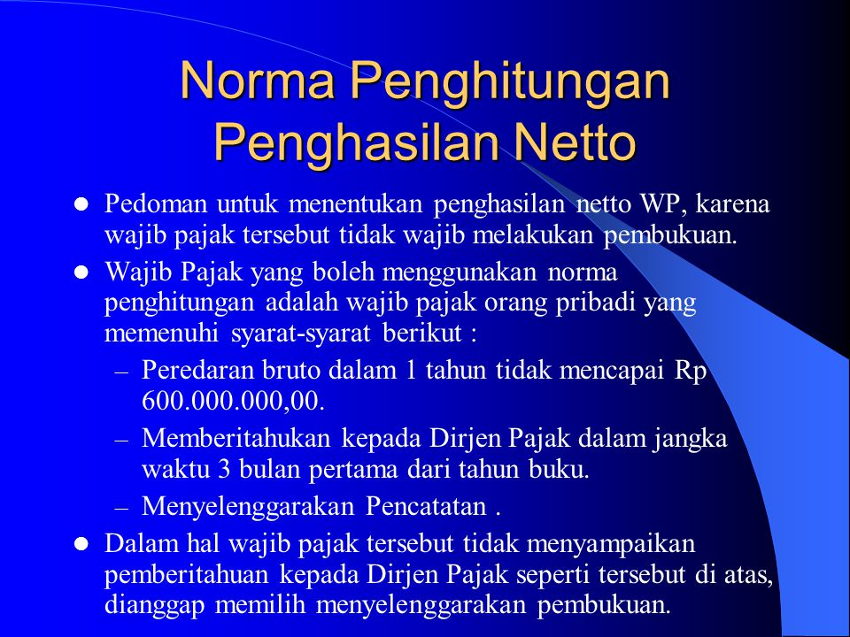 Norma Penghitungan Penghasilan Netto Pedoman untuk menentukan penghasilan netto WP, karena wajib pajak tersebut tidak wajib melakukan pembukuan. Wajib