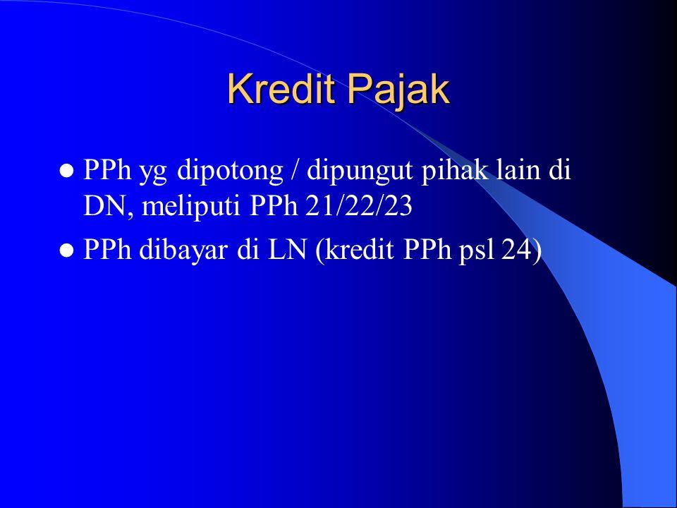 Kredit Pajak PPh yg dipotong / dipungut pihak lain di DN, meliputi PPh 21/22/23 PPh dibayar di LN (kredit PPh psl 24)