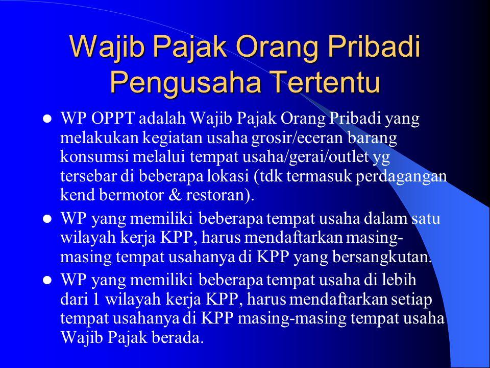 Wajib Pajak Orang Pribadi Pengusaha Tertentu WP OPPT adalah Wajib Pajak Orang Pribadi yang melakukan kegiatan usaha grosir/eceran barang konsumsi mela