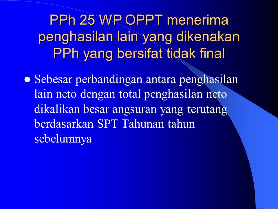 PPh 25 WP OPPT menerima penghasilan lain yang dikenakan PPh yang bersifat tidak final Sebesar perbandingan antara penghasilan lain neto dengan total p