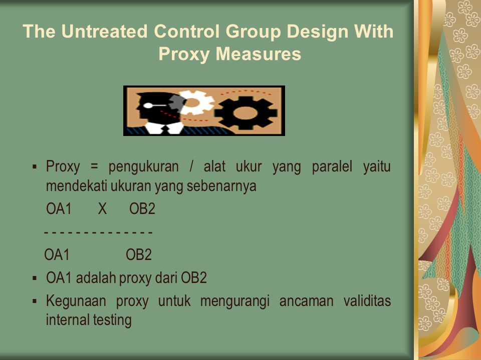 The Repeated Treatment Design Melakukan pengukuran berulang-ulang O1 X O2 X O3 X O4 Keterangan: O1: Pengukuran Perilaku (Baseline) X: Pemberian treatment / perlakuan O2: Pengukuran Perilaku X: Treatment / perlakuan dihentikan O3: Pengukuran Perilaku X: Pemberian treatment / perlakuan O4: Pengukuran Perilaku Disebut A B A B design
