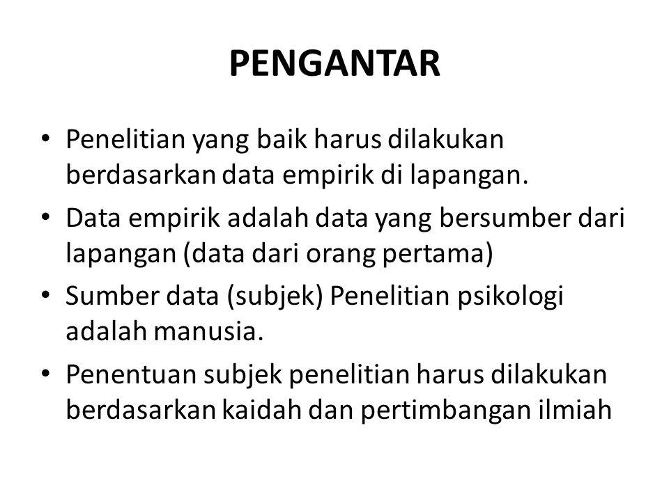 PENGANTAR Penelitian yang baik harus dilakukan berdasarkan data empirik di lapangan. Data empirik adalah data yang bersumber dari lapangan (data dari