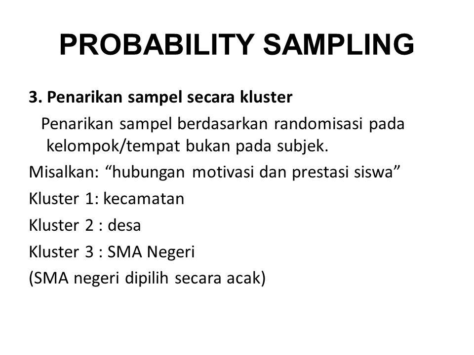 "PROBABILITY SAMPLING 3. Penarikan sampel secara kluster Penarikan sampel berdasarkan randomisasi pada kelompok/tempat bukan pada subjek. Misalkan: ""hu"