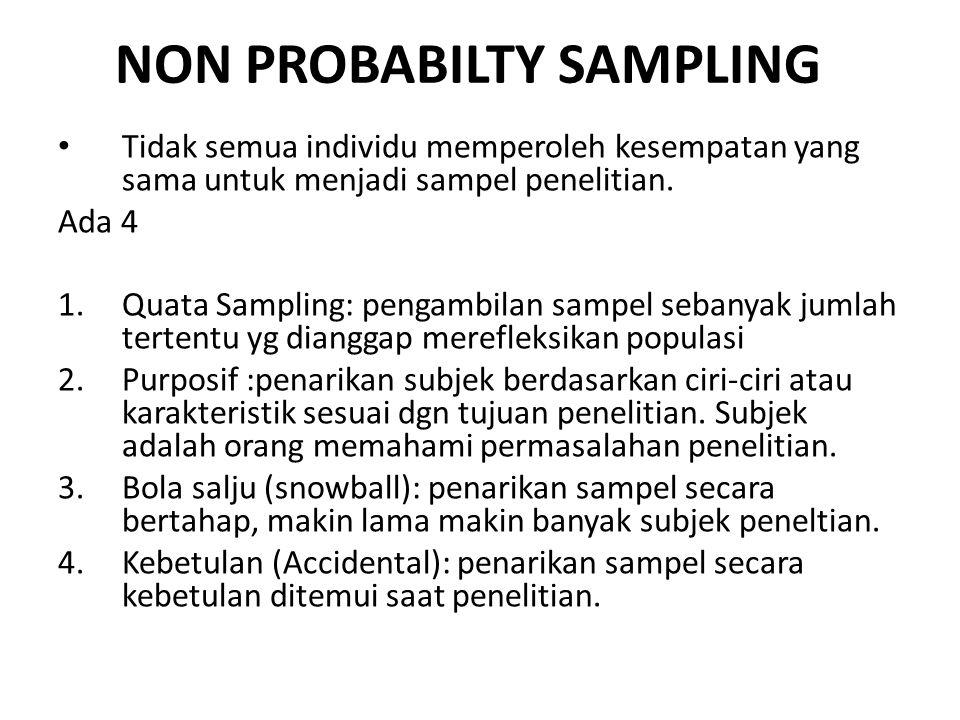 NON PROBABILTY SAMPLING Tidak semua individu memperoleh kesempatan yang sama untuk menjadi sampel penelitian. Ada 4 1.Quata Sampling: pengambilan samp