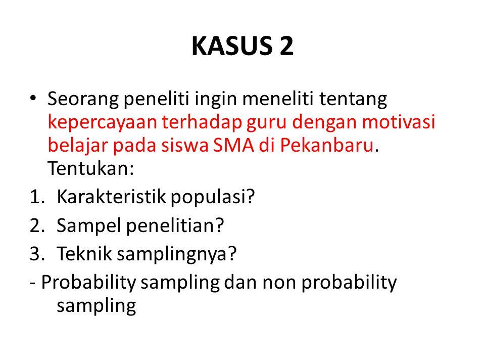KASUS 2 Seorang peneliti ingin meneliti tentang kepercayaan terhadap guru dengan motivasi belajar pada siswa SMA di Pekanbaru. Tentukan: 1.Karakterist