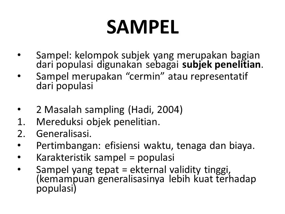 """SAMPEL Sampel: kelompok subjek yang merupakan bagian dari populasi digunakan sebagai subjek penelitian. Sampel merupakan """"cermin"""" atau representatif d"""