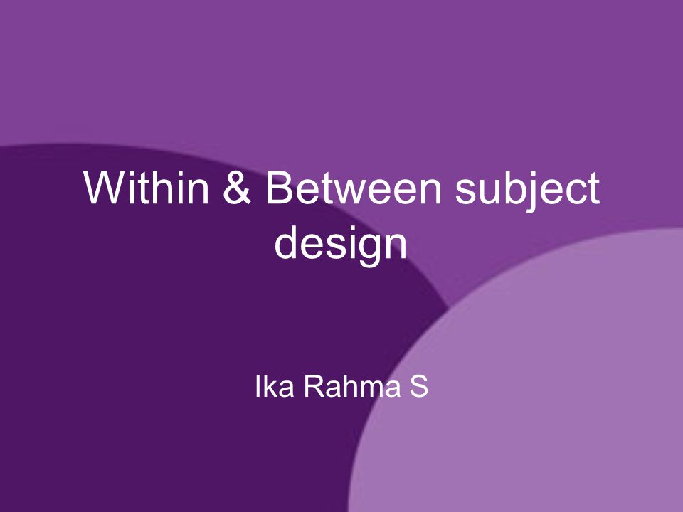 Within & Between subject design Ika Rahma S