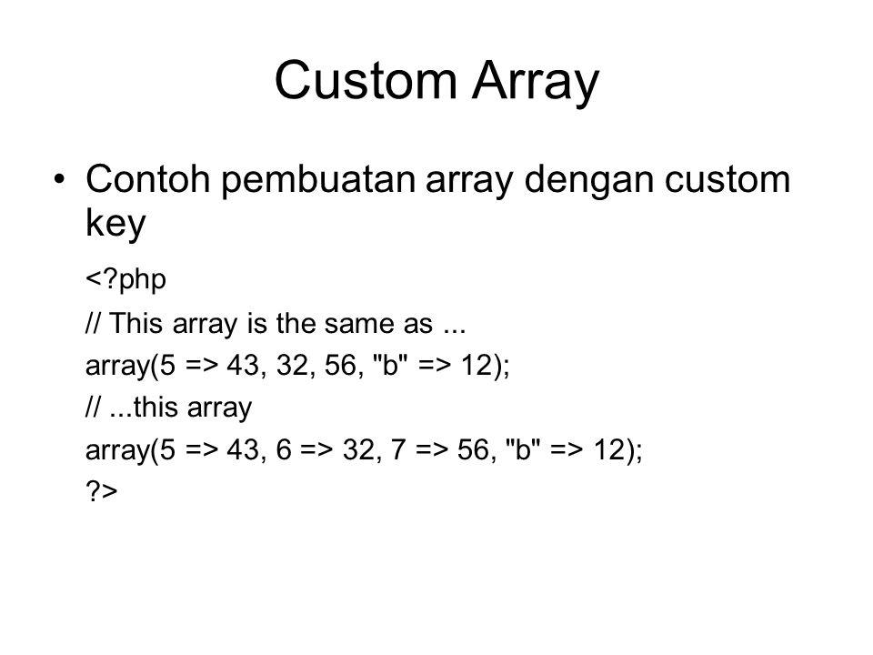 Custom Array Contoh pembuatan array dengan custom key < php // This array is the same as...
