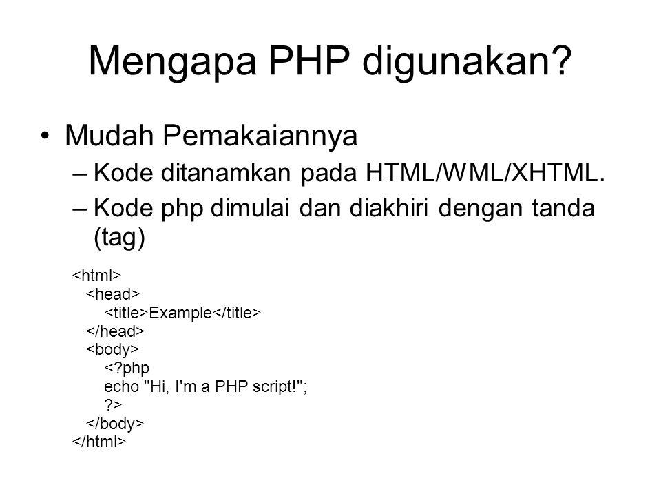 Mengapa PHP digunakan. Mudah Pemakaiannya –Kode ditanamkan pada HTML/WML/XHTML.