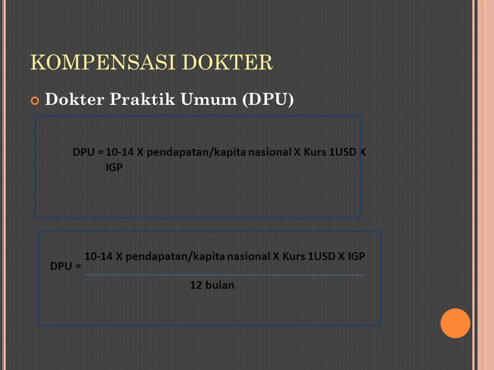 Dokter Praktik Umum (DPU) KOMPENSASI DOKTER 10-14 X pendapatan/kapita nasional X Kurs 1USD X IGP DPU = 10-14 X pendapatan/kapita nasional X Kurs 1USD