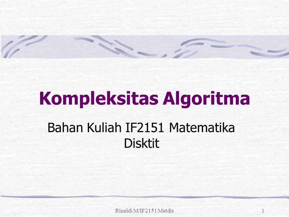 Rinaldi M/IF2151 Matdis1 Kompleksitas Algoritma Bahan Kuliah IF2151 Matematika Disktit