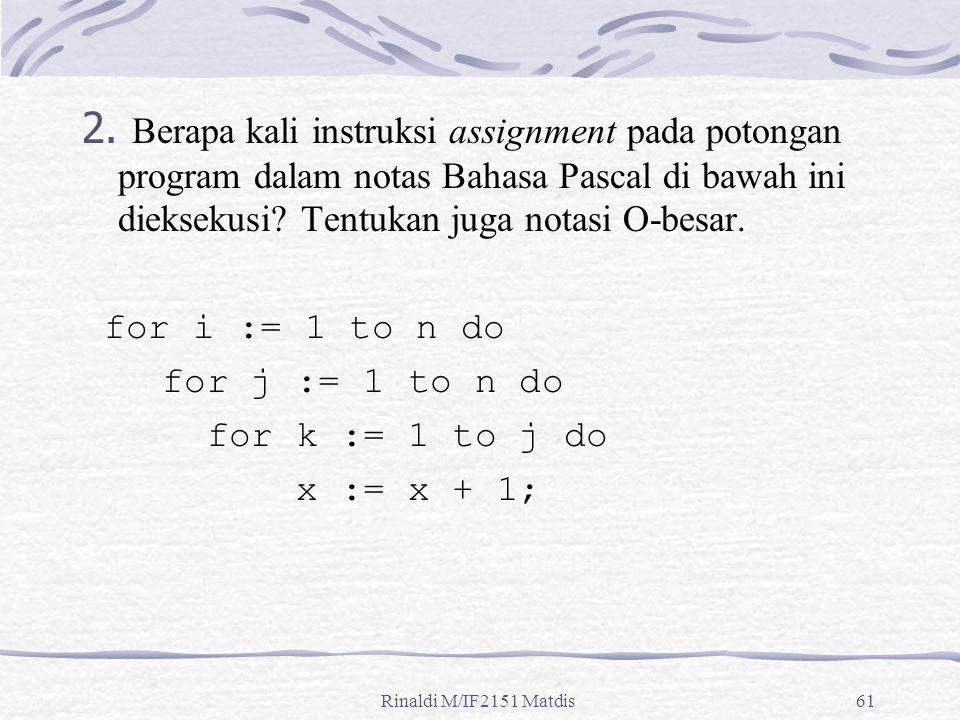 Rinaldi M/IF2151 Matdis61 2. Berapa kali instruksi assignment pada potongan program dalam notas Bahasa Pascal di bawah ini dieksekusi? Tentukan juga n