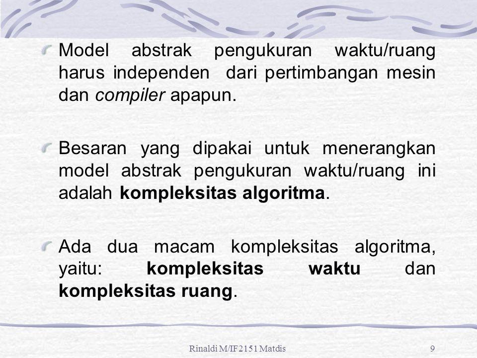9 Model abstrak pengukuran waktu/ruang harus independen dari pertimbangan mesin dan compiler apapun. Besaran yang dipakai untuk menerangkan model abst