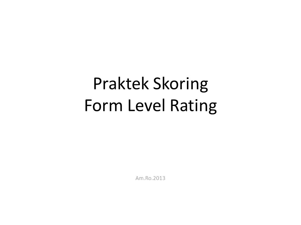 Praktek Skoring Form Level Rating Am.Ro.2013