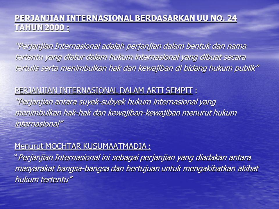 "PERJANJIAN INTERNASIONAL BERDASARKAN UU NO. 24 TAHUN 2000 : ""Perjanjian Internasional adalah perjanjian dalam bentuk dan nama tertentu yang diatur dal"