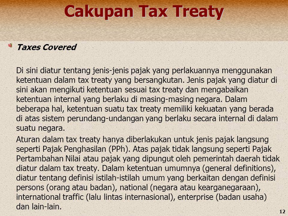 12 Cakupan Tax Treaty Taxes Covered Di sini diatur tentang jenis-jenis pajak yang perlakuannya menggunakan ketentuan dalam tax treaty yang bersangkuta