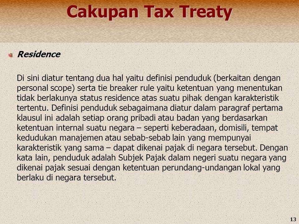 13 Cakupan Tax Treaty Residence Di sini diatur tentang dua hal yaitu definisi penduduk (berkaitan dengan personal scope) serta tie breaker rule yaitu