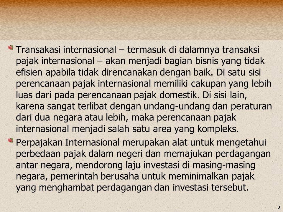 2 Transakasi internasional – termasuk di dalamnya transaksi pajak internasional – akan menjadi bagian bisnis yang tidak efisien apabila tidak direncan