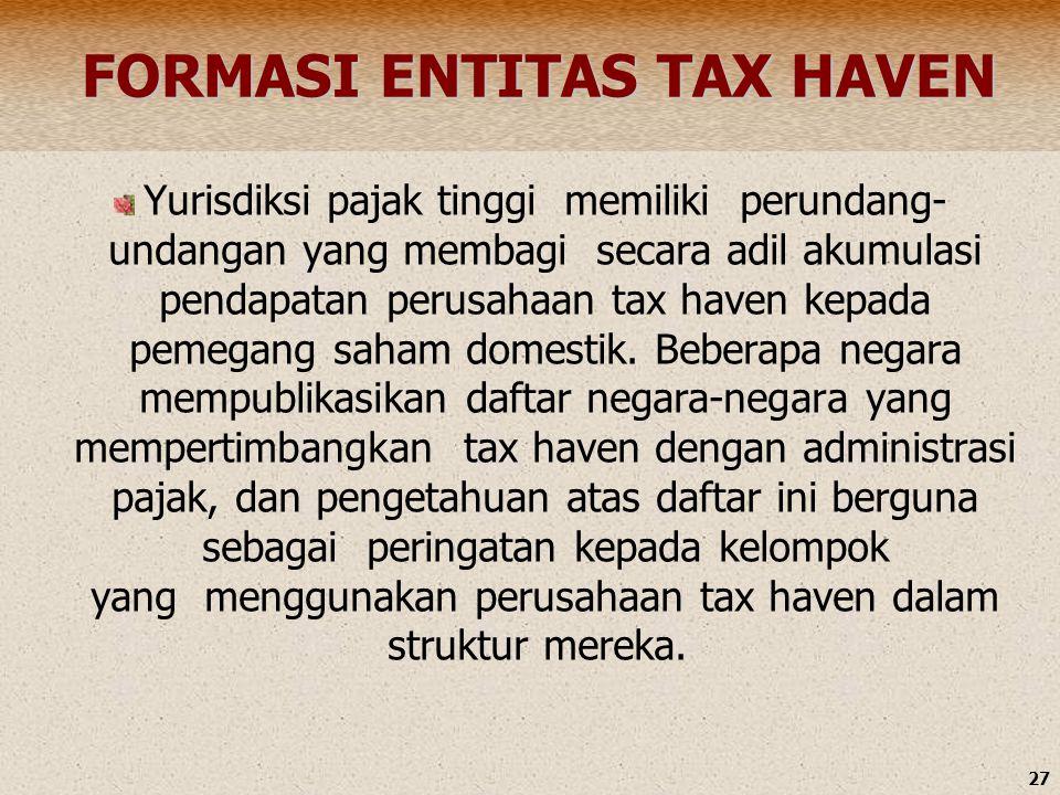 27 FORMASI ENTITAS TAX HAVEN FORMASI ENTITAS TAX HAVEN Yurisdiksi pajak tinggi memiliki perundang- undangan yang membagi secara adil akumulasi pendapa