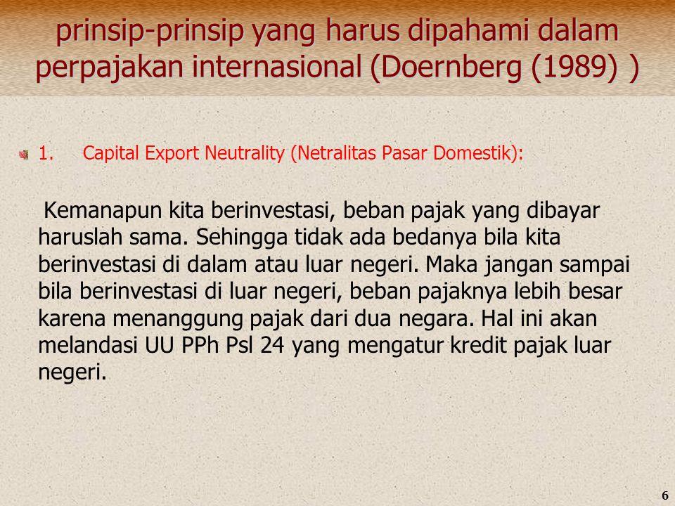 6 prinsip-prinsip yang harus dipahami dalam perpajakan internasional (Doernberg (1989) ) 1. Capital Export Neutrality (Netralitas Pasar Domestik): Kem