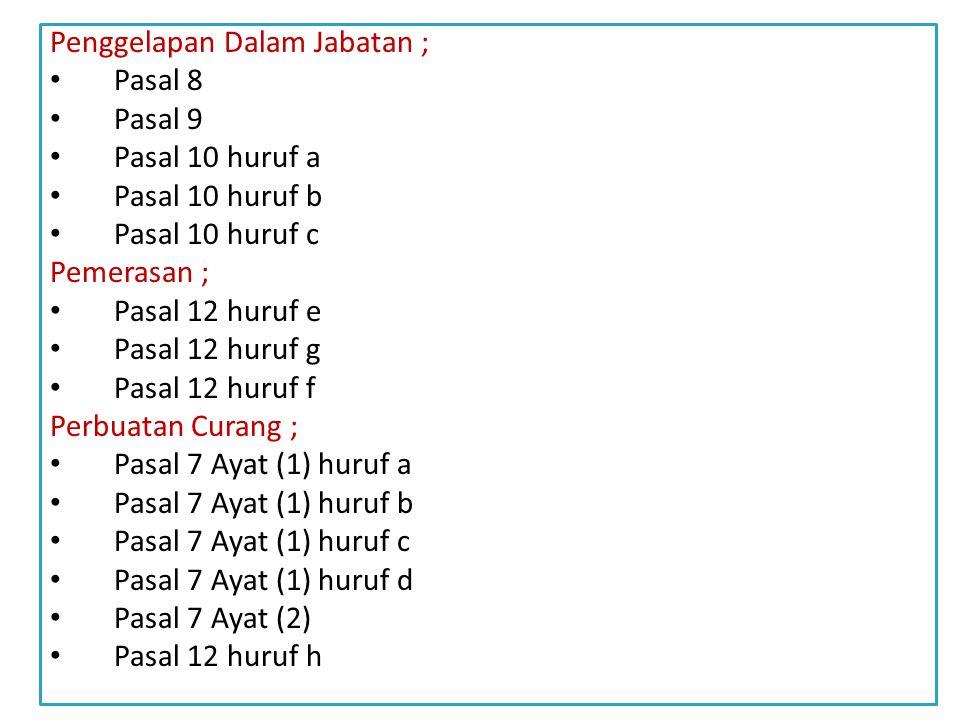 Kerugian Keuangan Negara ; – Pasal 2 – Pasal 3 Suap – Menyuap ; Pasal 5 Ayat (1) huruf a Pasal 5 Ayat (1) huruf b Pasal 13 Pasal 5 Ayat (2) Pasal 12 huruf a Pasal 12 huruf b Pasal 11 Pasal 6 Ayat (1) huruf a Pasal 6 Ayat (1) huruf b Pasal 6 Ayat (2) Pasal 12 huruf c Pasal 12 huruf d
