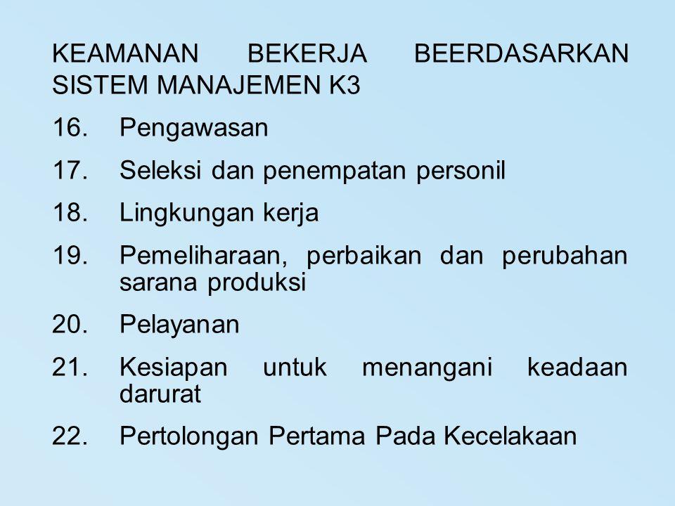 KEAMANAN BEKERJA BEERDASARKAN SISTEM MANAJEMEN K3 16.Pengawasan 17.Seleksi dan penempatan personil 18.Lingkungan kerja 19.Pemeliharaan, perbaikan dan
