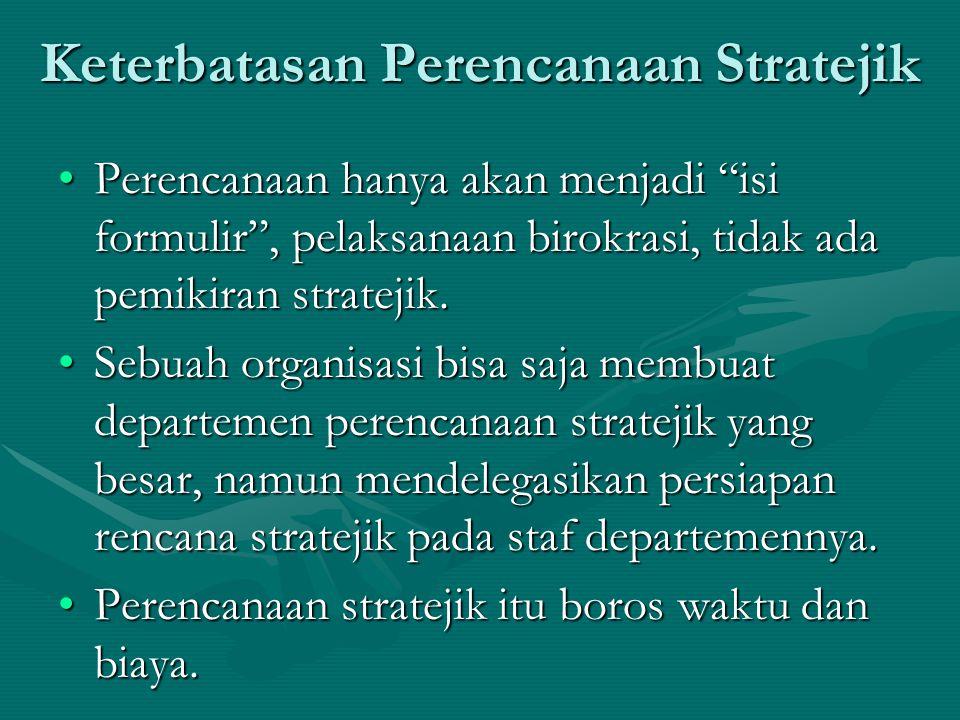Perencanaan Stratejik bermanfaat bagi organisasi yg mempunyai karakteristik: Keyakinan oleh manajemen puncakKeyakinan oleh manajemen puncak Organisasi relatif besar dan kompleksOrganisasi relatif besar dan kompleks Adanya ketidakpastian yang cukup berarti di masa datang, namun organisasi memiliki fleksibilitas untuk menyesuaikan diri dengan lingkungan yang berubahAdanya ketidakpastian yang cukup berarti di masa datang, namun organisasi memiliki fleksibilitas untuk menyesuaikan diri dengan lingkungan yang berubah
