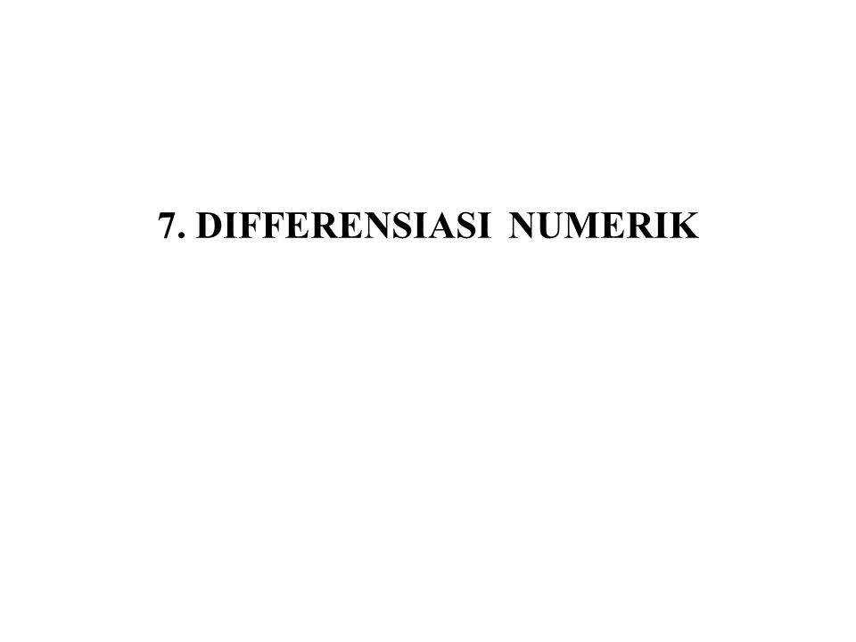 Turunan pertama Jika x = x 0, maka s = 0, sehingga (7.11) (7.12)