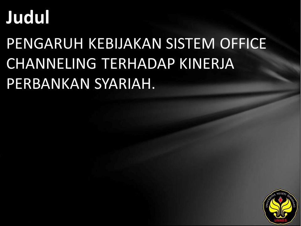 Judul PENGARUH KEBIJAKAN SISTEM OFFICE CHANNELING TERHADAP KINERJA PERBANKAN SYARIAH.