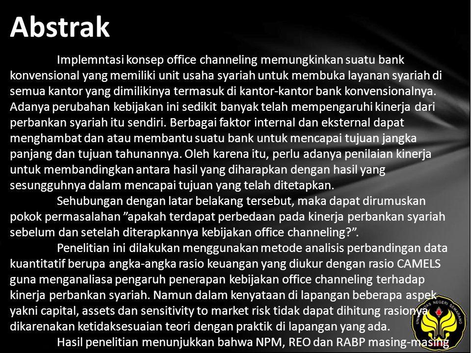 Abstrak Implemntasi konsep office channeling memungkinkan suatu bank konvensional yang memiliki unit usaha syariah untuk membuka layanan syariah di semua kantor yang dimilikinya termasuk di kantor-kantor bank konvensionalnya.