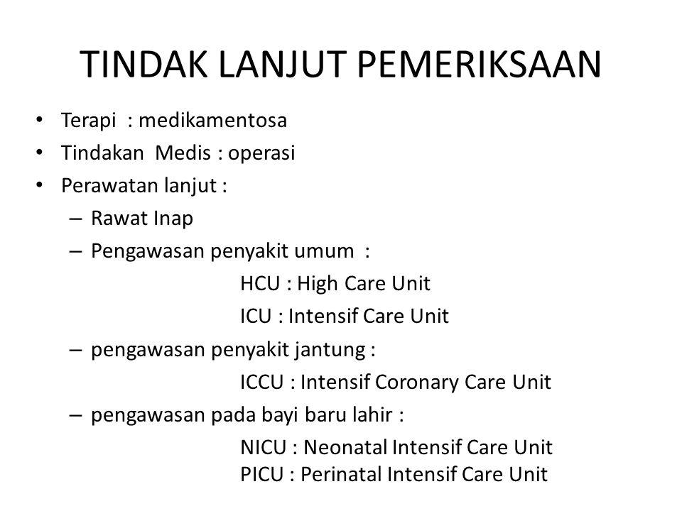 TINDAK LANJUT PEMERIKSAAN Terapi : medikamentosa Tindakan Medis : operasi Perawatan lanjut : – Rawat Inap – Pengawasan penyakit umum : HCU : High Care