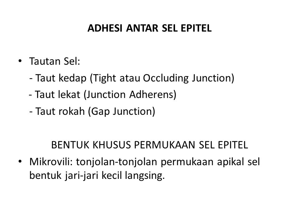 ADHESI ANTAR SEL EPITEL Tautan Sel: - Taut kedap (Tight atau Occluding Junction) - Taut lekat (Junction Adherens) - Taut rokah (Gap Junction) BENTUK K