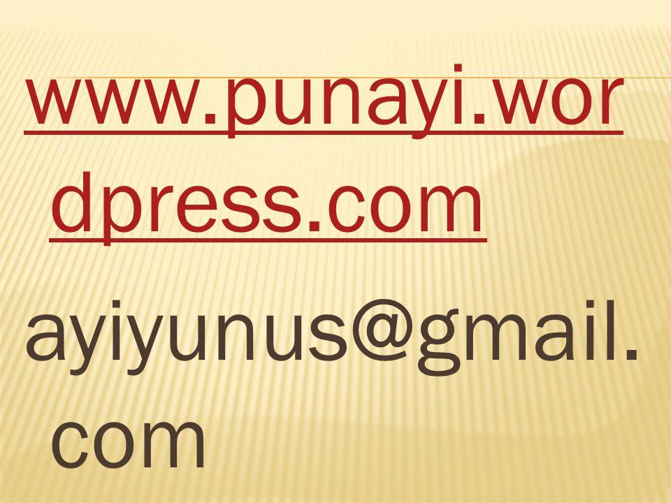 www.punayi.wor dpress.com ayiyunus@gmail. com